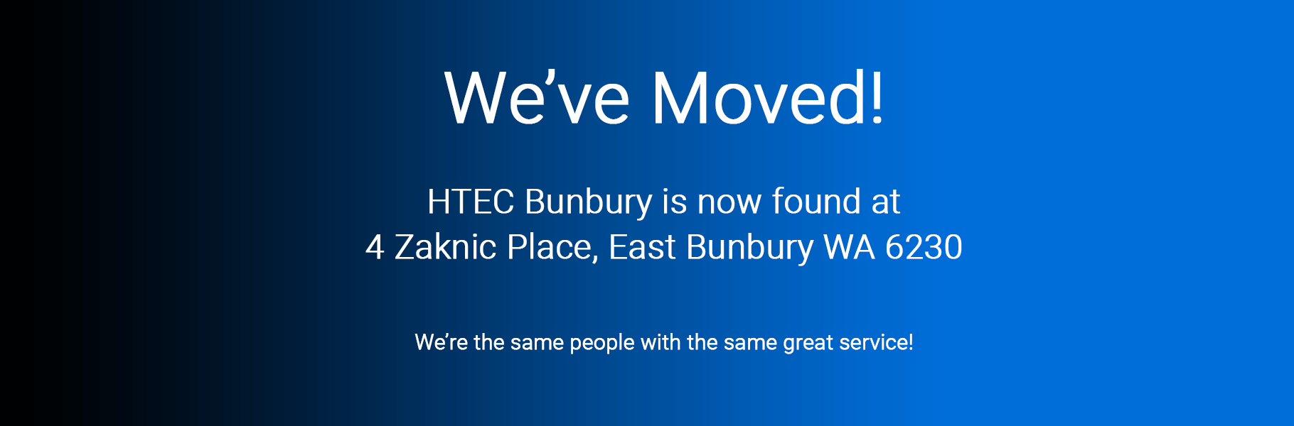 We've Moved! HTEC Bunbury is now found at 4 Zaknic Place, East Bunbury WA 6230. Same people with the same great service!